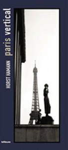 Paris vertical, 2005, photographies de Horst Hamann, teNeues/Mul edition